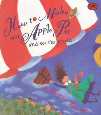How to Make an Apple Pie and See the World   -     By: Marjorie Priceman