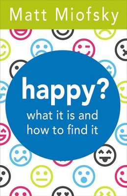 happy?: what it is and how to find it - eBook  -     By: Matt Miofsky