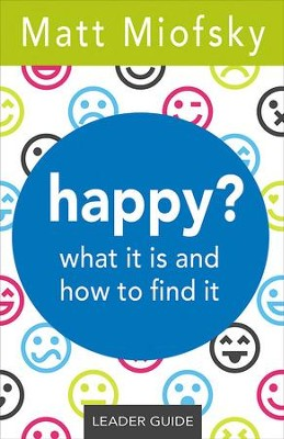 happy? Leader Guide: what it is and how to find it - eBook  -     By: Matt Miofsky