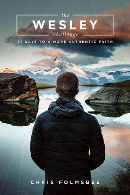 The Wesley Challenge Participant Book: 21 Days to a More Authentic Faith - eBook  -     By: Chris Folmsbee