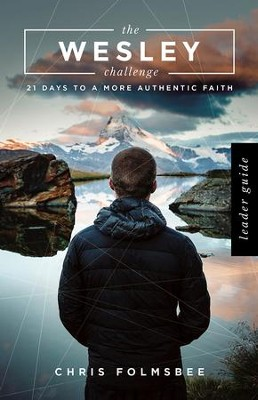 The Wesley Challenge Leader Guide: 21 Days to a More Authentic Faith - eBook  -     By: Chris Folmsbee
