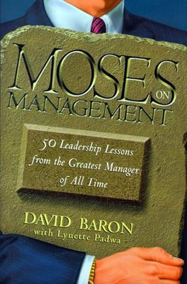 Moses on Management: 50 Leadership Lessons from the Greatest Manager of All Time - eBook  -     By: David Baron, Lynette Padwa, David Baron