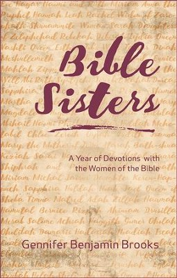 Bible Sisters: A Year of Devotions with the Women of the Bible - eBook  -     By: Gennifer Benjamin Brooks