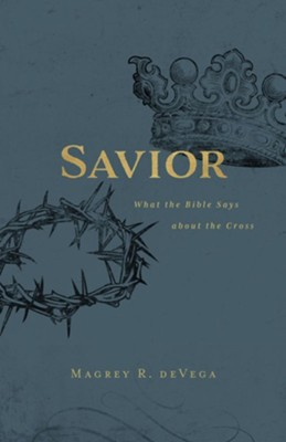 Savior: What the Bible Says About the Cross  -     By: Magrey deVega