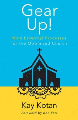 Gear Up!: Nine Essential Processes for the Optimized Church - eBook  -     By: Kay Kotan, Bob Farr