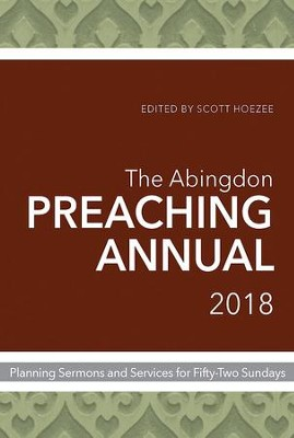 The Abingdon Preaching Annual 2018: Planning Sermons and Services for Fifty-Two Sundays - eBook  -     By: Scott Hoezee