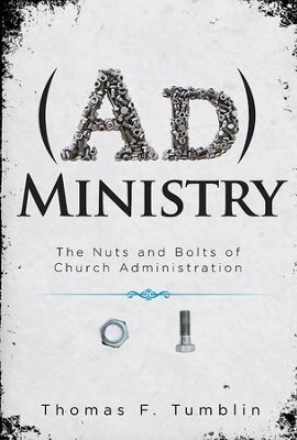 Administry: The Nuts and Bolts of Church Administration - eBook  -     By: Thomas F. Tumblin