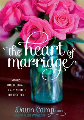 The Heart of Marriage: Stories That Celebrate the Adventure of Life Together - eBook  -     By: Dawn Camp