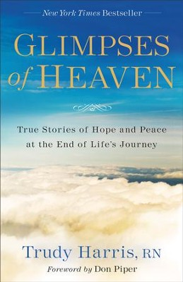 Glimpses of Heaven: True Stories of Hope and Peace at the End of Life's Journey / Expurgated - eBook  -     By: Trudy Harris RN