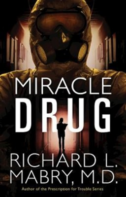 Miracle Drug   -     By: Richard L. Mabry M.D.
