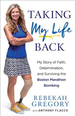 Taking My Life Back: My Story of Faith, Determination, and Surviving the Boston Marathon Bombing - eBook  -     By: Rebekah Gregory, Anthony Flacco