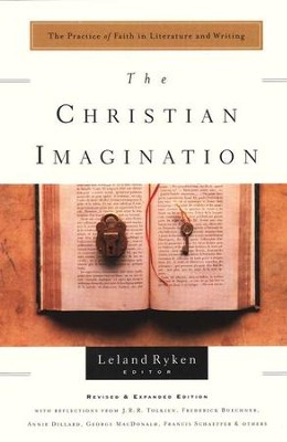 The Christian Imagination : The Practice of Faith in Literature and Writing  -     By: Leland Ryken