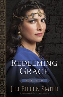 Redeeming Grace (Daughters of the Promised Land Book #3): Ruth's Story - eBook  -     By: Jill Eileen Smith