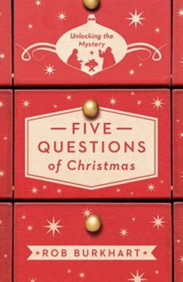 Five Questions of Christmas: Unlocking the Mystery  -     By: Robin Lee Burkhart