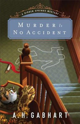 Murder Is No Accident (The Hidden Springs Mysteries Book #3) - eBook  -     By: A.H. Gabhart