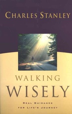 Walking Wisely: Real Guidance for Life's Journey   -     By: Charles F. Stanley