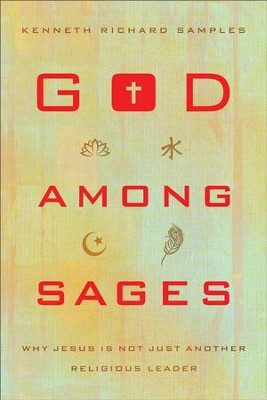 God among Sages: Why Jesus Is Not Just Another Religious Leader - eBook  -     By: Kenneth Richard Samples