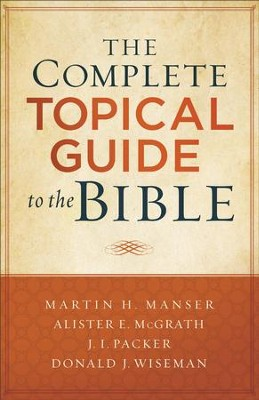 The Complete Topical Guide to the Bible - eBook  -     By: Martin Manser, Alister E. McGrath, J.I. Packer, Donald J. Wiseman