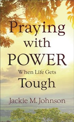Praying with Power When Life Gets Tough - eBook  -     By: Jackie M. Johnson