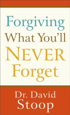 Forgiving What You'll Never Forget - eBook  -     By: Dr. David Stoop