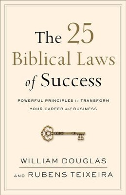 The 25 Biblical Laws of Success: Powerful Principles to Transform Your Career and Business - eBook  -     By: William Douglas, Rubens Teixeira