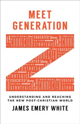 Meet Generation Z: Understanding and Reaching the New Post-Christian World - eBook  -     By: James Emery White