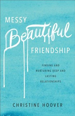Messy Beautiful Friendship: Finding and Nurturing Deep and Lasting Relationships - eBook  -     By: Christine Hoover