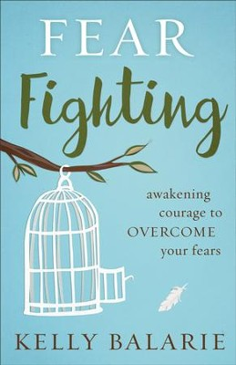 Fear Fighting: Awakening Courage to Overcome Your Fears - eBook  -     By: Kelly Balarie