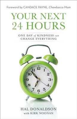 Your Next 24 Hours: One Day of Kindness Can Change Everything - eBook  -     By: Hal Donaldson, Steve Donaldson, Dave Donaldson, Kirk Noonan