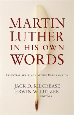 Martin Luther in His Own Words: Essential Writings of the Reformation - eBook  -     By: Jack D. Kilcrease, Erwin W. Lutzer