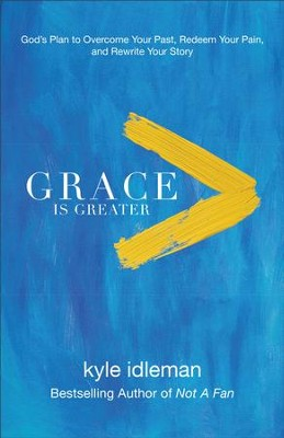 Grace Is Greater: God's Plan to Overcome Your Past, Redeem Your Pain, and Rewrite Your Story - eBook  -     By: Kyle Idleman