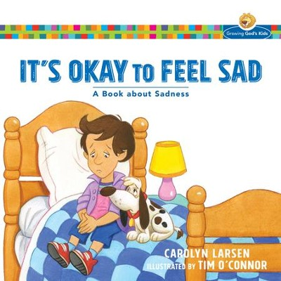 It's Okay to Feel Sad (Growing God's Kids): A Book about Sadness - eBook  -     By: Carolyn Larsen