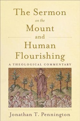 The Sermon on the Mount and Human Flourishing: A Theological Commentary - eBook  -     By: Jonathan T. Pennington