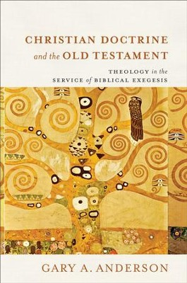 Christian Doctrine and the Old Testament: Theology in the Service of Biblical Exegesis - eBook  -     By: Gary A. Anderson