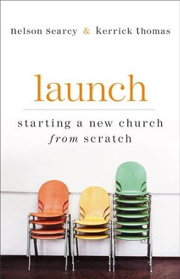 Launch: Starting a New Church from Scratch / Revised - eBook  -     By: Nelson Searcy, Kerrick Thomas