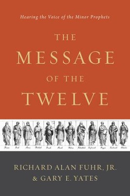 The Message of the Twelve: Hearing the Voice of the Minor Prophets - eBook  -     By: Richard Al Fuhr, Gary E. Yates