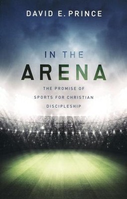 In the Arena: The Promise of Sports for Christian Discipleship - eBook  -     By: David E. Prince