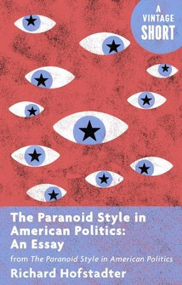 The Paranoid Style in American Politics: An Essay: from The Paranoid Style in American Politics - eBook  -     By: Richard Hofstadter