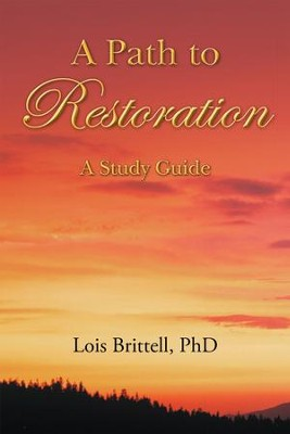 A Path to Restoration: A Study Guide - eBook  -     By: Lois Brittell