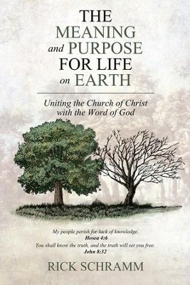 The Meaning and Purpose for Life on Earth: Uniting the Church of Christ with the Word of God - eBook  -     By: Rick Schramm