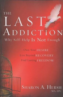 The Last Addiction: Why Self-Help Is Not Enough   -     By: Sharon Hersh