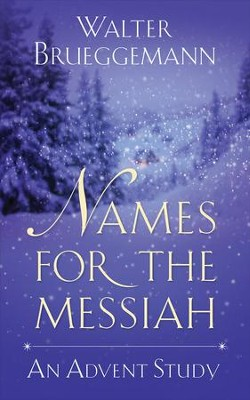 Names for the Messiah: An Advent Study - eBook  -     By: Walter Brueggemann