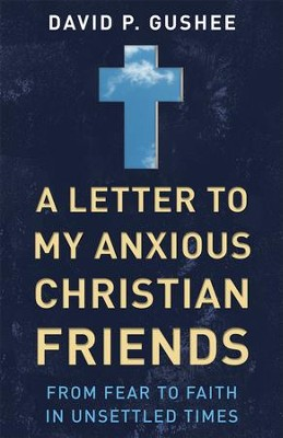 A Letter to My Anxious Christian Friends: From Fear to Faith in Unsettled Times - eBook  -     By: David P. Gushee