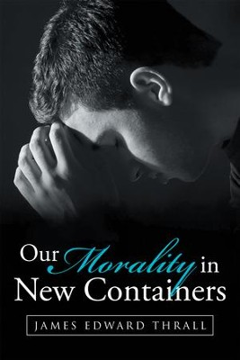 Our Morality in New Containers - eBook  -     By: James Edward Thrall