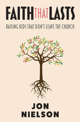 Faith That Lasts: Raising Kids That Don't Leave The Church - eBook  -     By: Jon Nielson