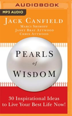 Pearls of Wisdom: 30 Inspirational Ideas to Live your Best Life Now! - unabridged audio book on MP3-CD  -     Narrated By: Laural Merlington, Fred Stella     By: Jack Canfield, Marci Shimoff, Janet Bray Attwood, Chris Attword