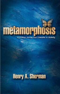 Metamorphosis: A Christian Journey From Caterpillar To Butterfly - eBook  -     By: Henry Sherman
