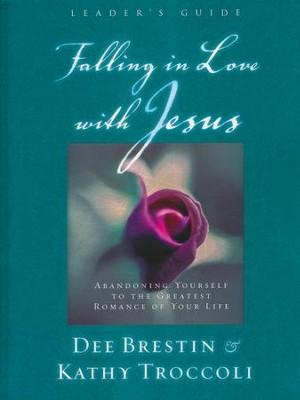 Falling in Love with Jesus, Leader's Guide    -     By: Dee Brestin, Kathy Troccoli