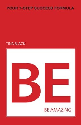 Be Amazing: Your 7-Step Success Formula - eBook  -     By: Tina Black