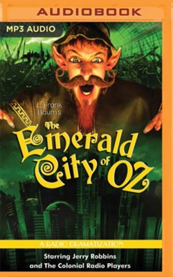 The Emerald City of Oz - A Radio Dramatization on MP3-CD  -     Narrated By: Jerry Robbins, The Colonial Radio Players     By: L. Frank Baum